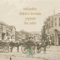 Eskişehir: Kökleri Derinde Yepyeni Bir Şehir (Ciltli)
