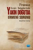 Fransız Arşiv Belgelerinde Yakın Doğu'da Ermeni Sorunu
