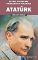 Hayatı, Yaptıkları, Fikirleri ve Etkileriyle Atatürk