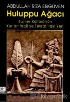 Huluppu Ağacı Sumer Kültürünün Kur'an İncil ve Tevrat'taki Yeri