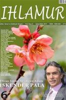 Ihlamur Dergisi Sayı: 6 Divan Şiirini Sevdiren Adam İskender Pala