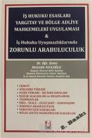 İş Hukuku Esasları Yargıtay ve Bölge Adliye Mahkemeleri Uygulaması ve İş Hukuku Uyuşmazlıklarında Zorunlu Arabuluculuk (Ciltli)