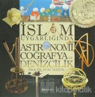 İslam Uygarlığında Astronomi Coğrafya ve Denizcilik (Ciltli)
