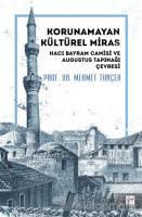 Korunamayan Kültürel Miras Hacı Bayram Camisi ve Augustus Tapınağı Çevresi