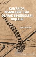 Kur'an'da İnsanların İlah Olarak Edindikleri Objeler