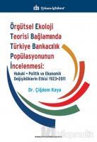 Örgütsel Ekoloji Teorisi Bağlamında Türkiye Bankacılık Popülasyonunun İncelenmesi: Hukuki, Politik ve Ekonomik Değişikliklerin Etkisi 1923-2011