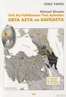 Orta Asya ve Kafkasya -türk Dış Politikasının Yeni Açılımları-