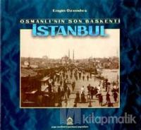 Osmanlı'nın Son Başkenti İstanbul Geçmişten Fotoğraflar