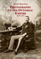 Photography In The Ottoman Empire 1839-1923 (Ciltli)