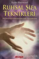 Ruhsal Şifa Teknikleri Şifa Gücünüzü Kullanarak Mucizeler Yaratabilirsiniz