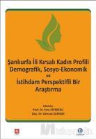 Şanlıurfa İli Kırsalı Kadın Profili Demografik, Sosyo-Ekonomik ve İstihdam Perspektifli Bir Araştırma