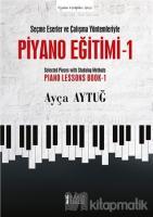 Seçme Eserler ve Çalışma Yöntemleriyle Piyano Eğitimi 1