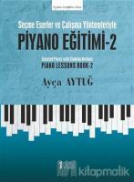 Seçme Eserler ve Çalışma Yöntemleriyle Piyano Eğitimi - 2