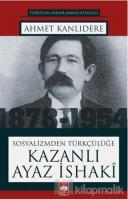 Sosyalizmden Türkçülüğe Kazanlı Ayaz İshaki
