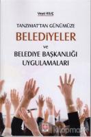 Tanzimat'tan Günümüze Belediyeler ve Belediye Başkanlığı Uygulamaları