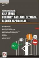 Türk Ceza Hukukunda Kısa Süreli Hürriyeti Bağlayıcı Cezalara Seçenek Yaptırımlar