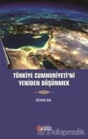 Türkiye Cumhuriyeti'ni Yeniden Düşünmek