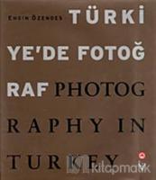Türkiye'de Fotoğraf Photography in Turkey (Ciltli)