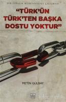 Türk'ün Türk'ten Başka Dostu Yoktur