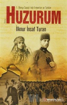 1. Dünya Savaşı'nda Ermeniler ve Türkler : Huzurum