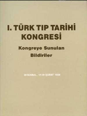 1. Türk Tıp Tarihi Kongresi  Kongreye Sunulan Bildiriler