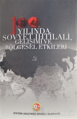 100. Yılında Sovyet İhtilali Gelişimi ve Bölgesel Etkileri