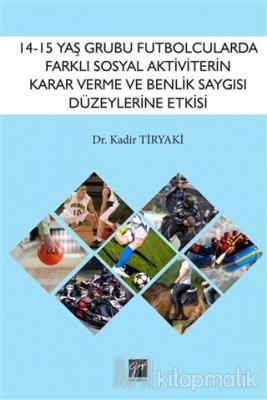 14-15 Yaş Grubu Futbolcularda Farklı Sosyal Aktiviterin Karar Verme ve Benlik Saygısı Düzeylerine Etkisi