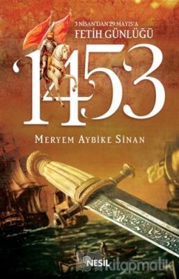 1453: 3 Nisan'dan 29 Mayıs'a Fetih Günlüğü Meryem Aybike Sinan
