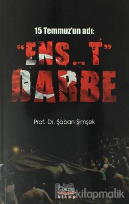 "15 Temmuz'un Adı: ""Ens..t"" Darbe"