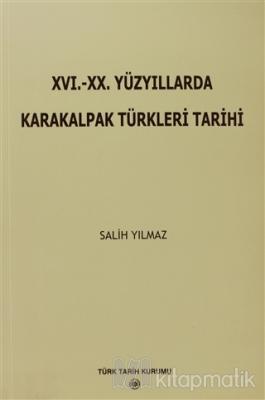 16. - 20. Yüzyıllarda Karakalpak Türkleri Tarihi Salih Yılmaz