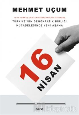 16 Nisan: 15-16 Temmuz'dan Cumhurbaşkanlığı Sistemine Türkiye'nin Demokratik Birliği Mücadelesinde Yeni Aşama