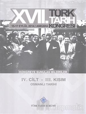 17. Türk Tarih Kongresi 4. Cilt 3. Kısım - Osmanlı Tarihi