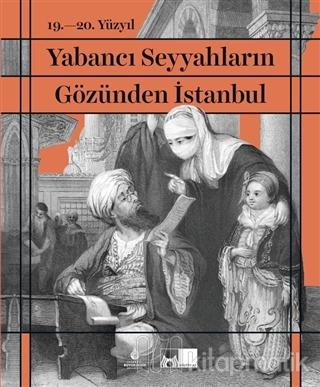 19. - 20. Yüzyıl Yabancı Seyyahların Gözünden İstanbul İlber Ortaylı