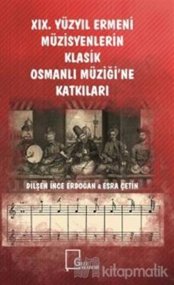 19. Yüzyıl Ermeni Müzisyenlerin Klasik Osmanlı Müziği'ne Katkıları
