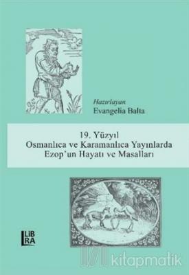 19. Yüzyıl Osmanlıca ve Karamanlıca Yayınlarda Ezop'un Hayatı ve Masalları