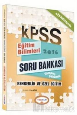 2016 KPSS Eğitim Bilimleri Rehberlik ve Özel Eğitim Tamamı Çözümlü Soru Bankası