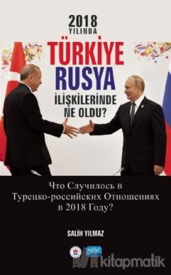 2018 Yılında Türkiye Rusya İlişkilerinde Ne Oldu?