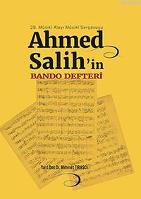 28. Mûsikî Alayı Mûsikî Serçavuşu Ahmed Salih'in Bando Defteri