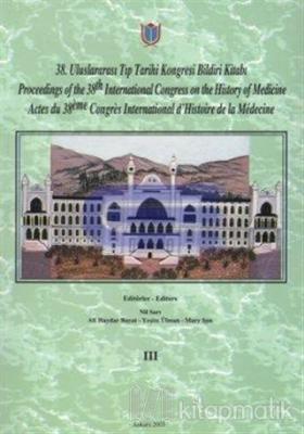 38. Uluslararası Tıp Tarihi Kongresi Bildiri Kitabı Cilt: 1 2 3