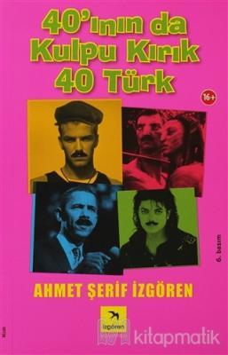 40'ının da Kulpu Kırık 40 Türk Ahmet Şerif İzgören