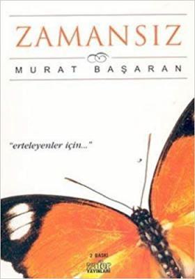Zamansız (Erteleyenler İçin..) Murat Başaran
