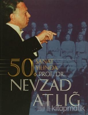 50. Sanat Yılında Prof. Dr. Nevzad Atlığ (Ciltli)