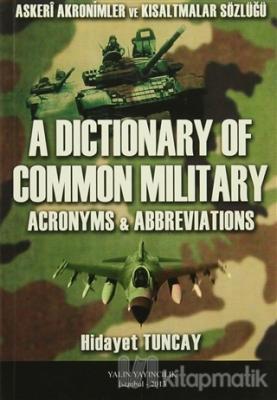 A Dictionary Of Common Milit Ary / Askeri Akronimler ve Kısaltmalar Sözlüğü