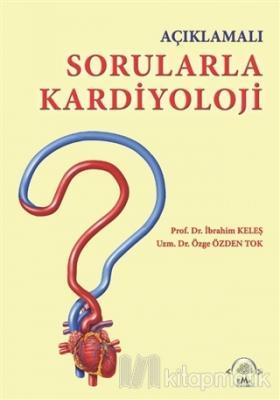 Açıklamalı Sorularla Kardiyoloji İbrahim Keleş