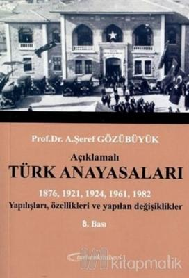 Açıklamalı Türk Anayasaları 1876, 1921, 1924, 1961, 1982 Yapılışları, Özellikleri ve Yapılan Değişiklikler