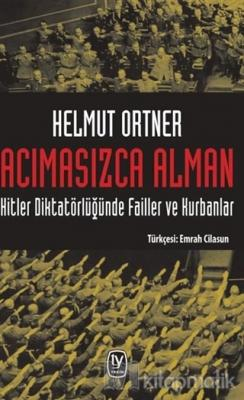 Acımasızca Alman: Hitler Diktatörlüğünde Failler ve Kurbanlar