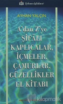 A'dan Z'ye Şifalı Kaplıcalar, İçmeler, Çamurlar, Güzellikler El Kitabı