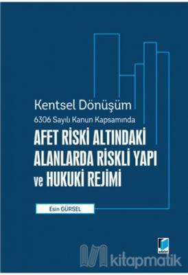 Afet Riski Altındaki Alanlarda Riskli Yapı ve Hukuki Rejimi - Kentsel Dönüşüm 6306 Sayılı Kanun Kapsamında (Ciltli)