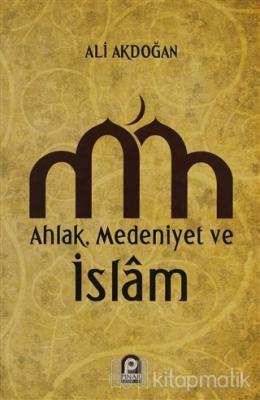 Ahlak Medeniyet ve islam Ali Akdoğan