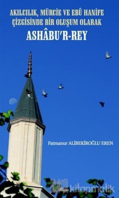 Akılcılık, Mürcie ve Ebu Hanife Çizgisinde Bir Oluşum Olarak Ashabu'r-Rey